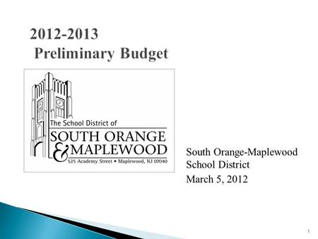1 2012-2013 Preliminary Budget South Orange-Maplewood School District March 5, 2012.