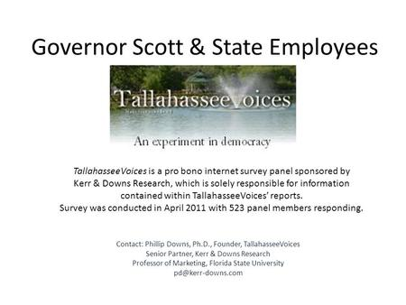 Governor Scott & State Employees TallahasseeVoices is a pro bono internet survey panel sponsored by Kerr & Downs Research, which is solely responsible.