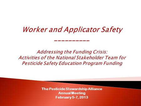 The Pesticide Stewardship Alliance Annual Meeting February 5-7, 2013.