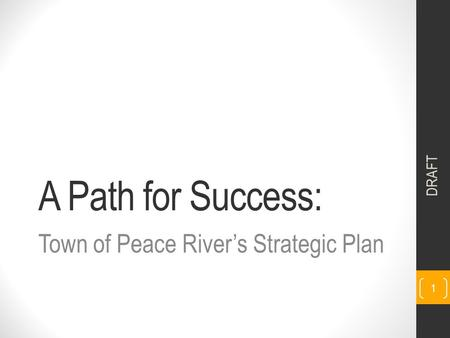 A Path for Success: Town of Peace River's Strategic Plan DRAFT 1.