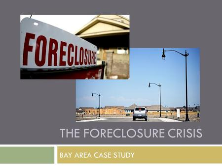 THE FORECLOSURE CRISIS BAY AREA CASE STUDY. Research Focus  Focus: U.S. Department of Housing and Urban Development (HUD) Neighborhood Stabilization.