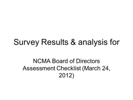 Survey Results & analysis for NCMA Board of Directors Assessment Checklist (March 24, 2012)