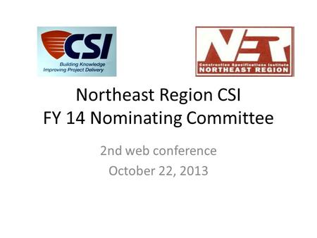 Northeast Region CSI FY 14 Nominating Committee 2nd web conference October 22, 2013.