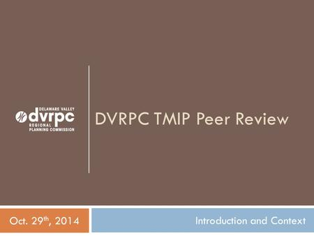 DVRPC TMIP Peer Review Introduction and Context Oct. 29 th, 2014.