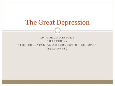 "AP WORLD HISTORY CHAPTER 21 ""THE COLLAPSE AND RECOVERY OF EUROPE"" (1914-1970S) The Great Depression."