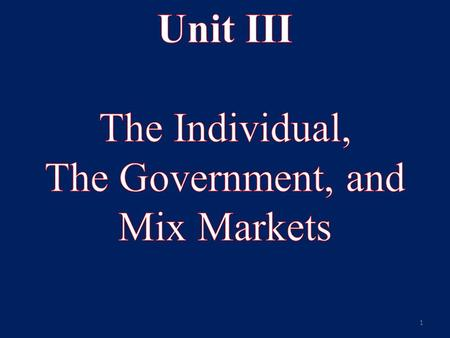 1. Unit III: The Individual, The Government, and Mix <strong>Markets</strong> Key Understandings: 1.Both economic relation and <strong>political</strong> relation represent cooperation.