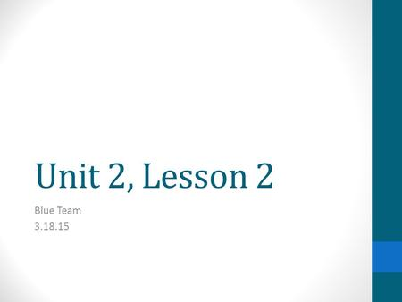 Unit 2, Lesson 2 Blue Team 3.18.15. Reading: Long Passages Unit 2.