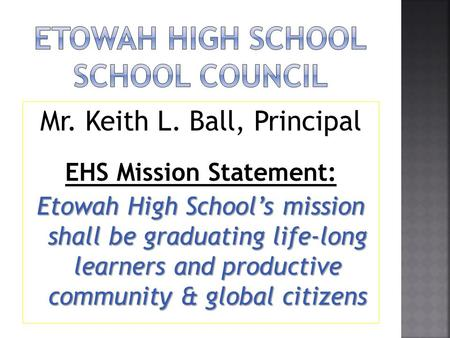 Mr. Keith L. Ball, Principal EHS Mission Statement: Etowah High School's mission shall be graduating life-long learners and productive community & global.