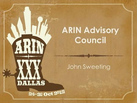 ARIN Advisory Council John Sweeting. 15 elected members, 3 year terms The Advisory Council.