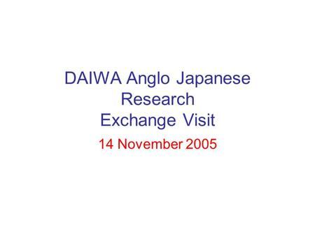 DAIWA Anglo Japanese Research Exchange Visit 14 November 2005.