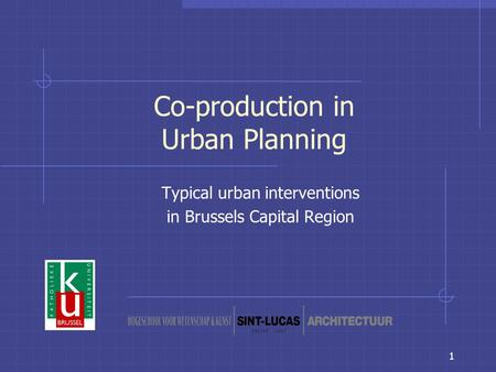 1 Co-production in Urban Planning Typical urban interventions in Brussels Capital Region.