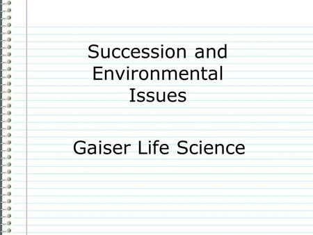 Succession and Environmental Issues Gaiser Life Science.