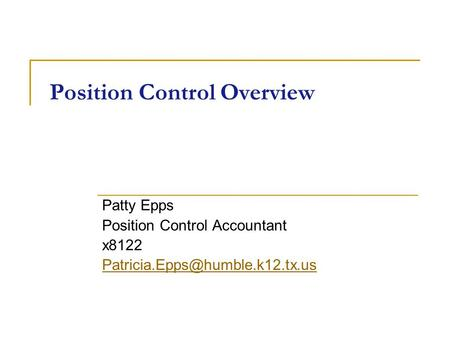 Position Control Overview Patty Epps Position Control Accountant x8122