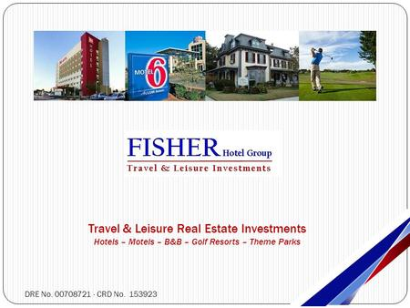 Travel & Leisure Real Estate Investments Hotels – Motels – B&B – Golf Resorts – Theme Parks SiteSite DRE No. 00708721 · CRD No. 153923.