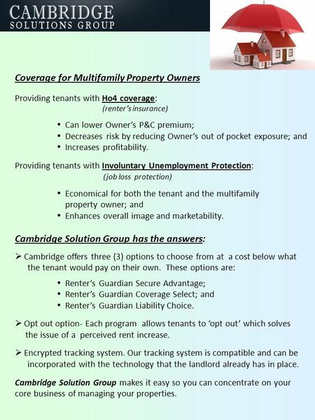 Coverage for Multifamily Property Owners Providing tenants with Ho4 coverage: (renter's insurance)  Can lower Owner's P&C premium;  Decreases risk by.