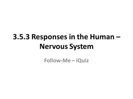 3.5.3 Responses in the Human – Nervous System Follow-Me – iQuiz.