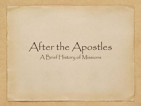After the Apostles A Brief History of Missions. Pop Quiz True or False: Christian nations have historically been the most active senders of missionaries.