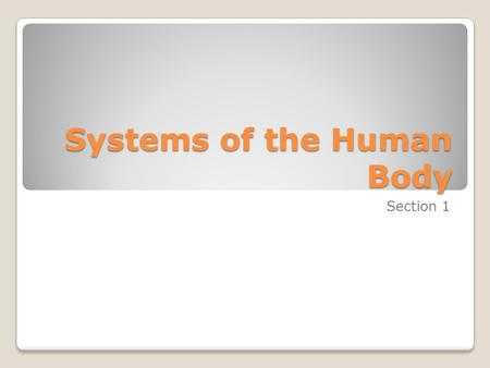Systems of the Human Body Section 1. What are the skeletal and muscular systems? Objectives ◦You will know that complex animals have specialized organs.