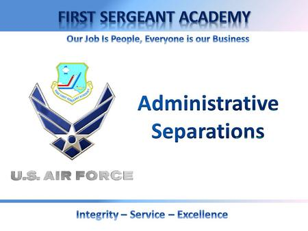 OVERVIEW  Purpose And General Policies  Type  Service Characterizations AFI 36-3208 AFI 36-3208 Administrative Separation of Airmen Administrative.