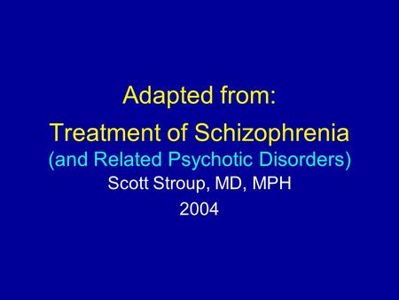 Adapted from: Treatment of Schizophrenia (and Related Psychotic Disorders) Scott Stroup, MD, MPH 2004.