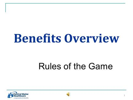 Benefits Overview Rules of the Game 11. Who is eligible for coverage? 1. Active employees 2. Full time (FT) Employees scheduled 32+ hours/week 3. Regular.
