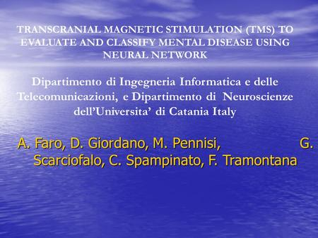 TRANSCRANIAL MAGNETIC STIMULATION (TMS) TO EVALUATE AND CLASSIFY MENTAL DISEASE USING NEURAL NETWORK Dipartimento di Ingegneria Informatica e delle Telecomunicazioni,