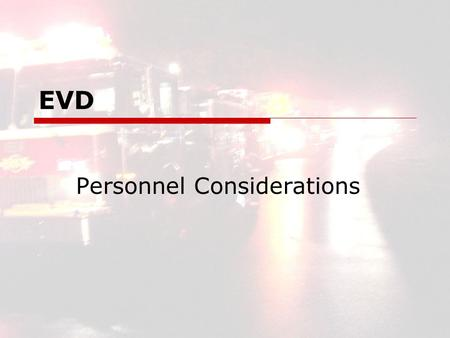 EVD Personnel Considerations. EVD2 EVD Personnel Considerations  3 Major Considerations for Safe Operation Driver Selection Driver Training Driver Proficiency.