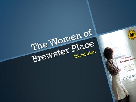 The Women of Brewster Place Discussion. Discussion Points First Thoughts? First Thoughts? The Dawn and Dusk of a Ghetto The Dawn and Dusk of a Ghetto.