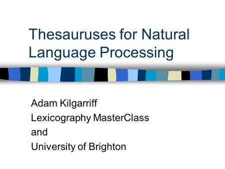 Thesauruses for Natural Language Processing Adam Kilgarriff Lexicography MasterClass and University of Brighton.