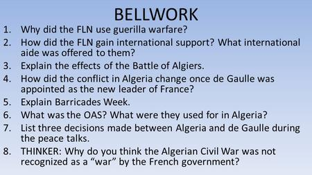 BELLWORK 1.Why did the FLN use guerilla warfare? 2.How did the FLN gain international support? What international aide was offered to them? 3.Explain the.