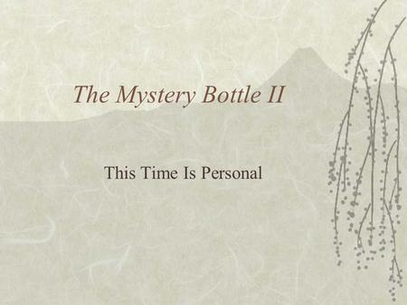 The Mystery Bottle II This Time Is Personal. Objectives  Physics 2 The student will investigate and understand how to analyze and interpret data. Key.