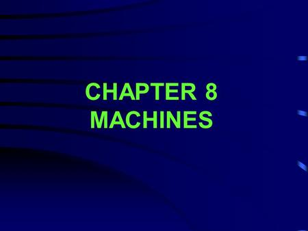 CHAPTER 8 MACHINES.