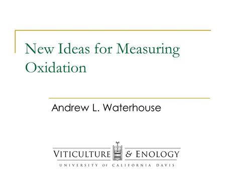 New Ideas for Measuring Oxidation Andrew L. Waterhouse.