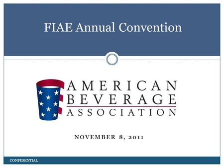 NOVEMBER 8, 2011 FIAE Annual Convention CONFIDENTIAL.