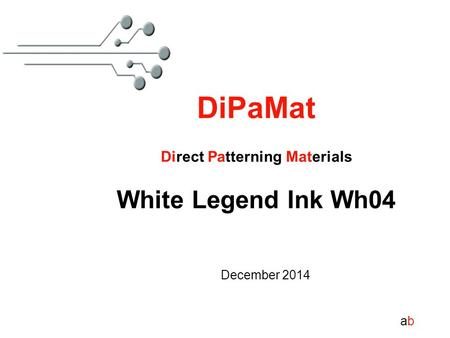 Abab DiPaMat Direct Patterning Materials White Legend Ink Wh04 December 2014.