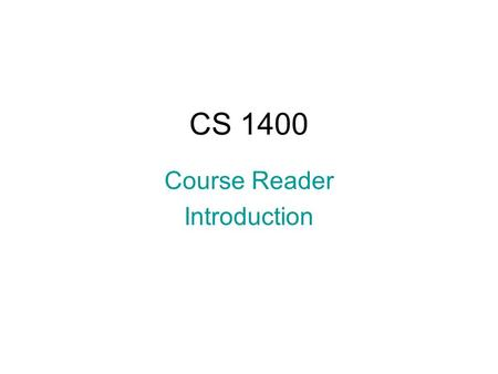 CS 1400 Course Reader Introduction. What is Programming? Designing an appropriate algorithm Coding that algorithm in a computer language.