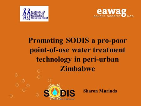 Promoting SODIS a pro-poor point-of-use water treatment technology in peri-urban Zimbabwe Sharon Murinda.