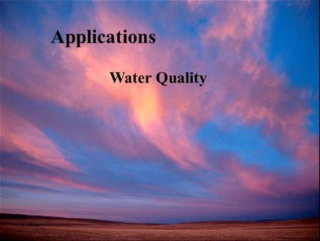 Applications Water Quality. Measures of Water Quality Some of the Most basic and Important Measures Dissolved Oxygen Biochemical Oxygen Demand Solids.