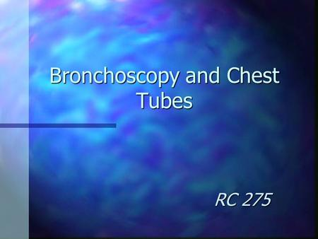 Bronchoscopy and Chest Tubes RC 275 Fiberoptic Bronchoscopy (F.O.B.)