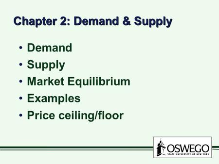 Chapter 2: Demand & Supply Demand Supply Market Equilibrium Examples Price ceiling/floor.