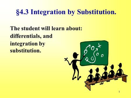 11 The student will learn about: §4.3 Integration by Substitution. integration by substitution. differentials, and.