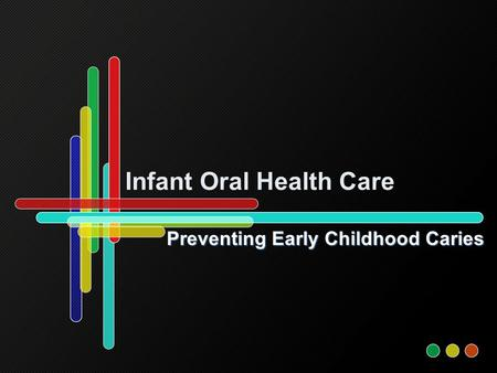 Infant Oral Health Care Preventing Early Childhood Caries.