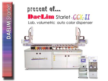 Lab. volumetric auto color dispenser Starlet History of DAELIM Starlet Feb 1997 Establish DAELIM Engineering May 1997 Introduced first IR dyeing machine.