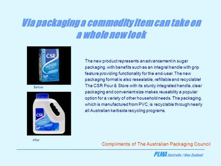 PLMA Australia / New Zealand Via packaging a commodity item can take on a whole new look The new product represents an advancement in sugar packaging,