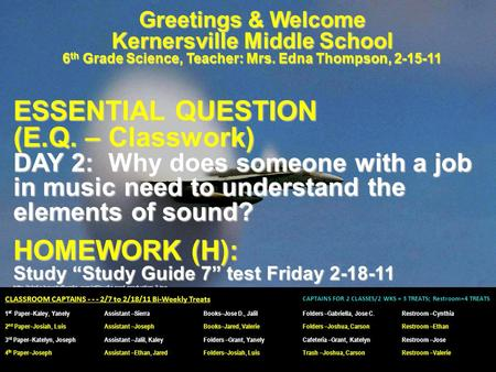 Greetings & Welcome Kernersville Middle School 6 th Grade Science, Teacher: Mrs. Edna Thompson, 2-15-11 ESSENTIAL QUESTION (E.Q. – Classwork) DAY 2: Why.