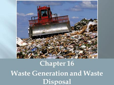 Chapter 16 Waste Generation and Waste Disposal.  Define waste generation from an ecological and system perspective  Describe how each of the three Rs.