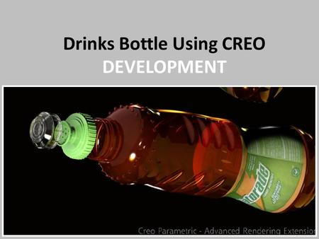 Drinks Bottle Using CREO DEVELOPMENT
