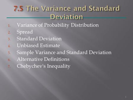 1. Variance of Probability Distribution 2. Spread 3. Standard Deviation 4. Unbiased Estimate 5. Sample Variance and Standard Deviation 6. Alternative Definitions.