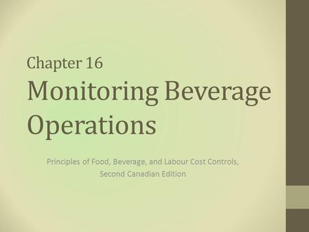 Chapter 16 Monitoring Beverage Operations Principles of Food, Beverage, and Labour Cost Controls, Second Canadian Edition.