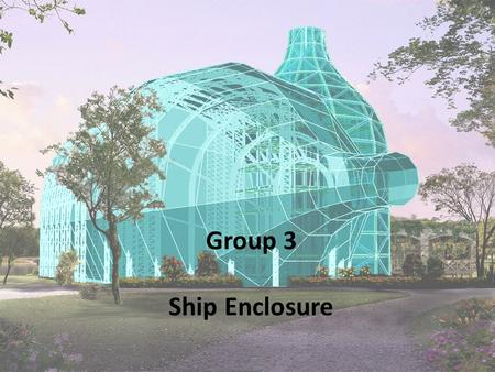Group 3 Ship Enclosure.